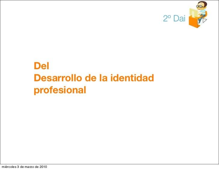 2º Dai                        Del                    Desarrollo de la identidad                    profesional     miércol...