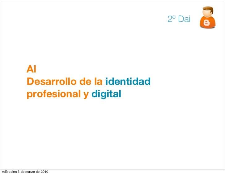 2º Dai                   Al               Desarrollo de la identidad               profesional y digital     miércoles 3 d...