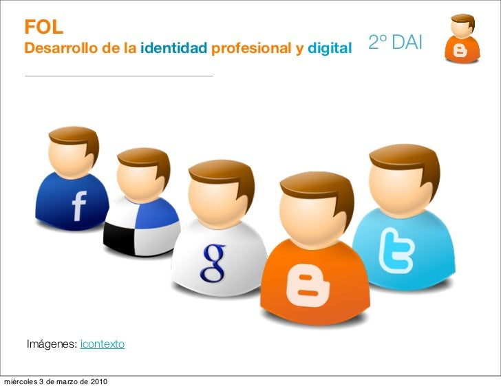 FOL      Desarrollo de la identidad profesional y digital   2º DAI           Imágenes: icontexto   miércoles 3 de marzo de...
