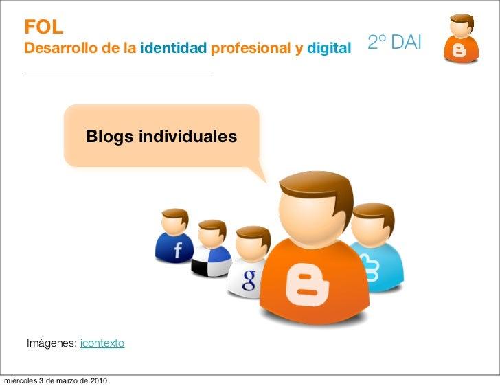 FOL      Desarrollo de la identidad profesional y digital   2º DAI                          Blogs individuales           I...