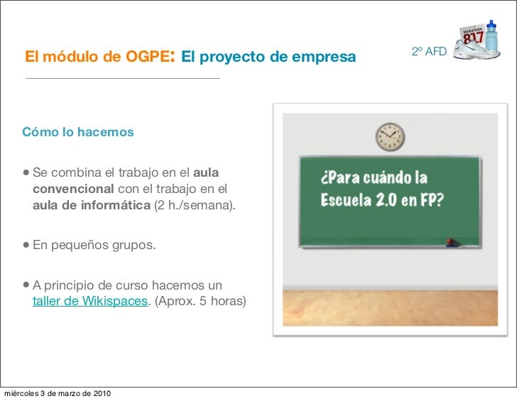 El módulo de OGPE: El proyecto de empresa   2º AFD         Cómo lo hacemos       • Se combina el trabajo en el aula       ...