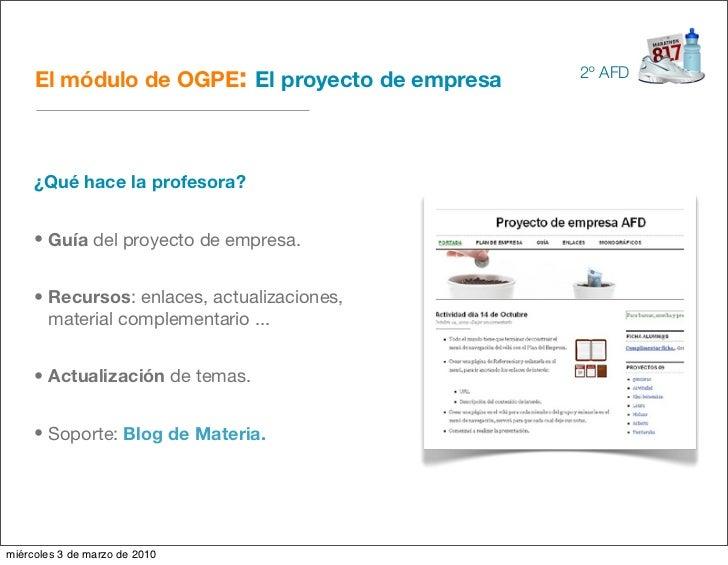 El módulo de OGPE: El proyecto de empresa   2º AFD          ¿Qué hace la profesora?        • Guía del proyecto de empresa....