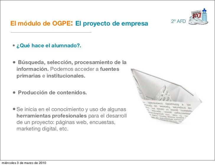 El módulo de OGPE: El proyecto de empresa           2º AFD           • ¿Qué hace el alumnado?.         • Búsqueda, selecci...