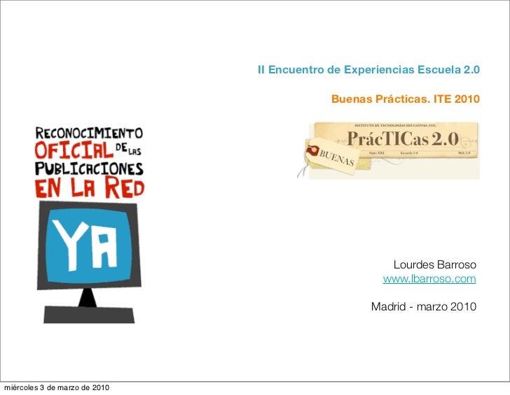 II Encuentro de Experiencias Escuela 2.0                                              Buenas Prácticas. ITE 2010          ...