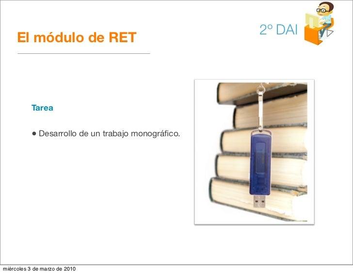 2º DAI      El módulo de RET              Tarea             • Desarrollo de un trabajo monográfico.     miércoles 3 de marz...