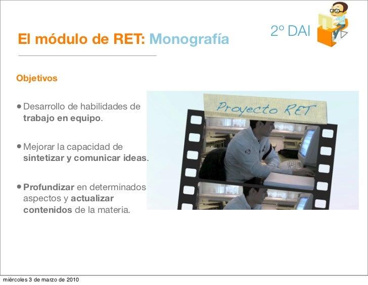 2º DAI      El módulo de RET: Monografía      Objetivos       • Desarrollo de habilidades de        trabajo en equipo.    ...