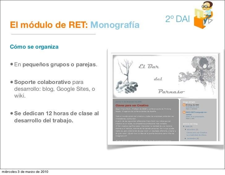 2º DAI     El módulo de RET: Monografía      Cómo se organiza       • En pequeños grupos o parejas.      • Soporte colabor...