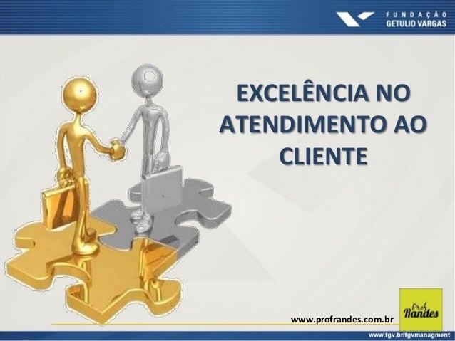 EXCELÊNCIA NO ATENDIMENTO AO CLIENTE  www.profrandes.com.br