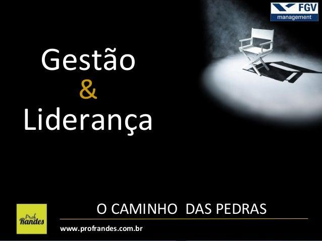Gestão &  Liderança O CAMINHO DAS PEDRAS www.profrandes.com.br