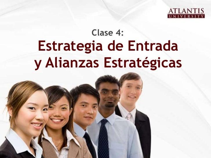 Clase 4:<br />Estrategia de Entrada <br />y Alianzas Estratégicas<br />