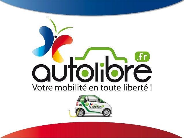 Genèse du projet L'entreprise AUTOLIBRE Les tarifs Les moyens techniques et commerciaux Les véhicules Les avantages Sommai...