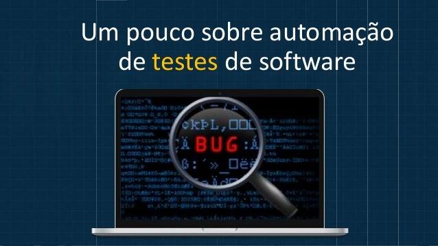 Um pouco sobre automação de testes de software