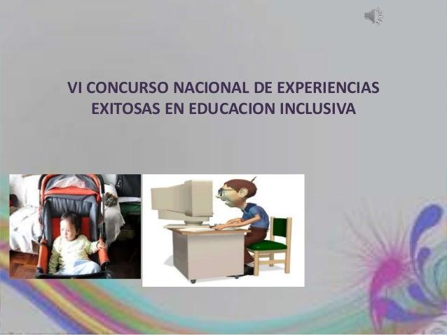 VI CONCURSO NACIONAL DE EXPERIENCIAS EXITOSAS EN EDUCACION INCLUSIVA