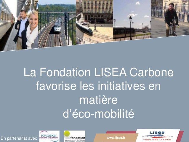 www.lisea.fr LA GRANDE VITESSE SUD EUROPE ATLANTIQUE La Fondation LISEA Carbone favorise les initiatives en matière d'éco-...