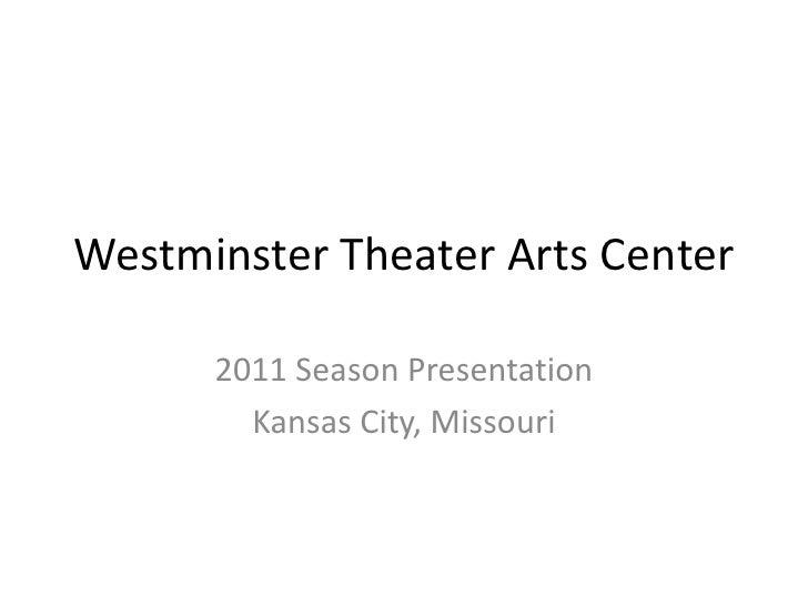 Westminster Theater Arts Center        2011 Season Presentation         Kansas City, Missouri