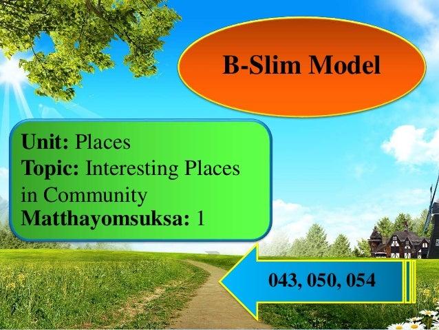 B-Slim Model Unit: Places Topic: Interesting Places in Community Matthayomsuksa: 1 043, 050, 054