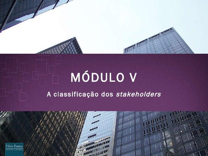 M ÓDULO V A classificação dos  stakeholders