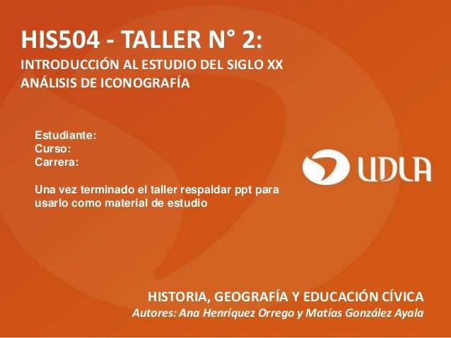 HIS504 - TALLER N° 2: INTRODUCCIÓN AL ESTUDIO DEL SIGLO XX ANÁLISIS DE ICONOGRAFÍA  Estudiante: Curso: Carrera: Una vez te...
