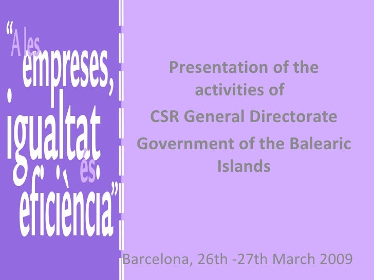 Barcelona, 26th -27th March 2009 Presentation of the activities of  CSR General Directorate Government of the Balearic Isl...