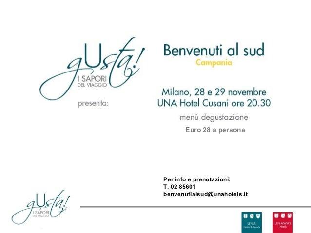 Euro 28 a personaPer info e prenotazioni:T. 02 85601benvenutialsud@unahotels.it