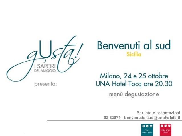 Per info e prenotazioni02 62071 - benvenutialsud@unahotels.it