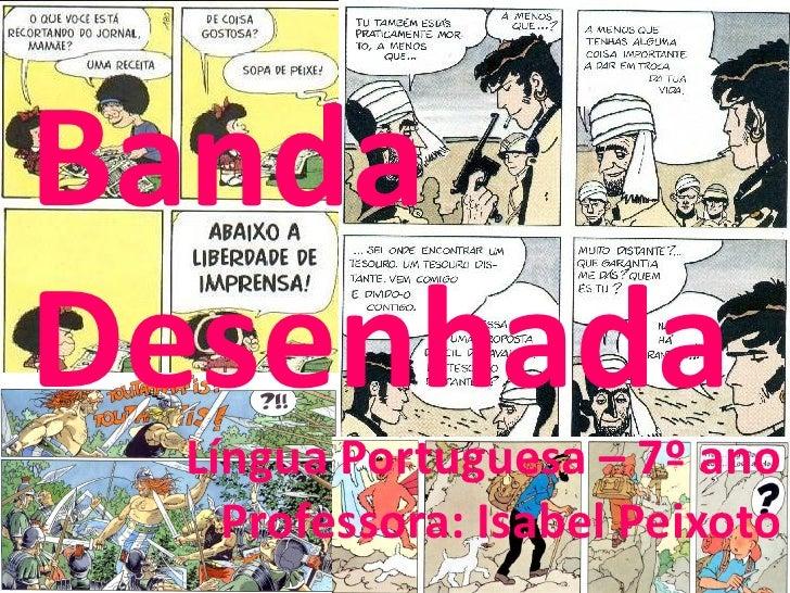 BandaDesenhada  Língua Portuguesa – 7º ano    Professora: Isabel Peixoto