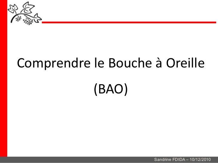 Comprendre le Bouche à Oreille            (BAO)                     Sandrine FDIDA – 10/12/2010