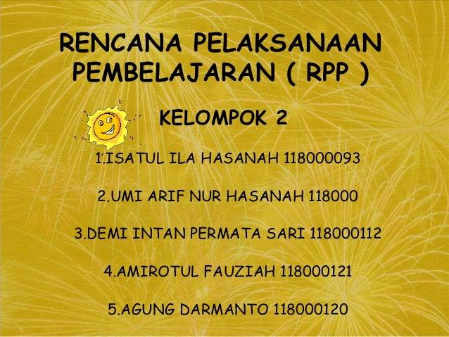 RENCANA PELAKSANAAN PEMBELAJARAN ( RPP ) KELOMPOK 2 1.ISATUL ILA HASANAH 118000093 2.UMI ARIF NUR HASANAH 118000 3.DEMI IN...