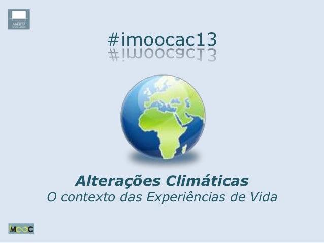 #imoocac13Alterações ClimáticasO contexto das Experiências de Vida