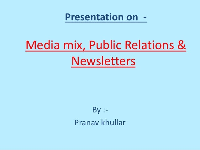 Presentation on - Media mix, Public Relations & Newsletters By :- Pranav khullar