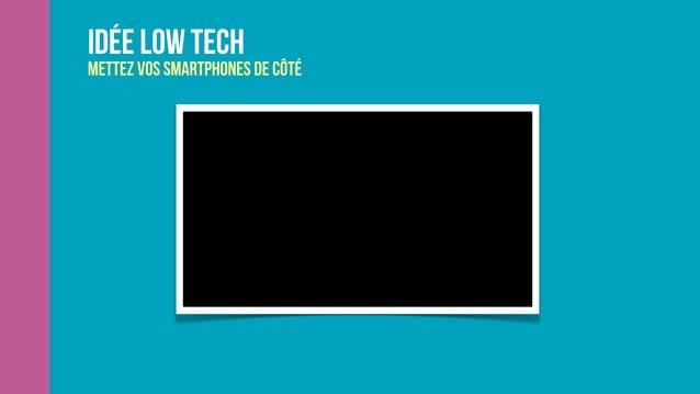 idée low tech Mettez vos smartphones de côté