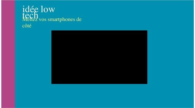idée low techMettez vos smartphones de côté