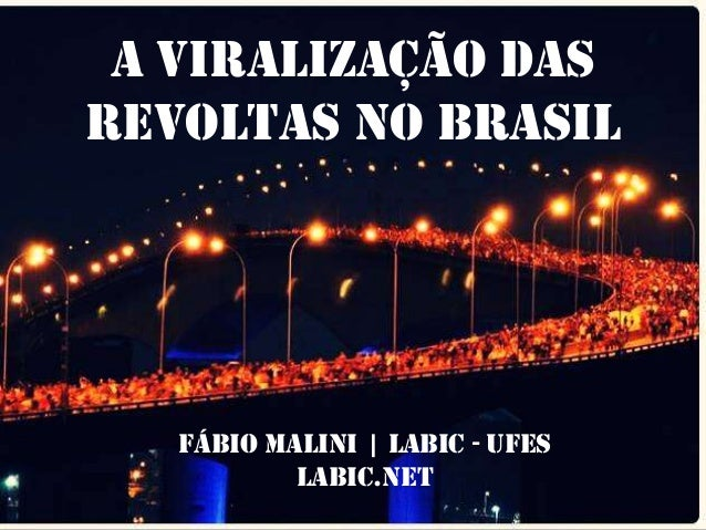 A VIRALIZAÇÃO DAS REVOLTAS NO BRASIL  FÁBIO MALINI | LABIC - UFES Labic.net