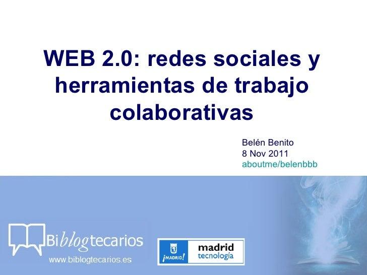 WEB 2.0: redes sociales y herramientas de trabajo      colaborativas                 Belén Benito                 8 Nov 20...