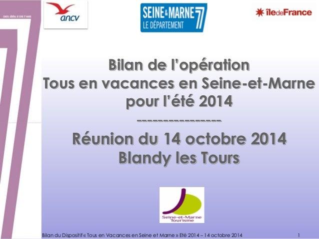 Bilan de l'opération Tous en vacances en Seine-et-Marne pour l'été 2014 ---------------- Réunion du 14 octobre 2014 Blandy...