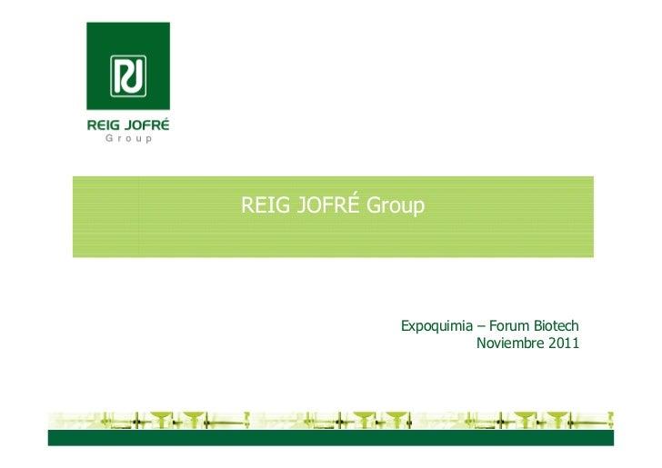 REIG JOFRÉ Group             Expoquimia – Forum Biotech                        Noviembre 2011