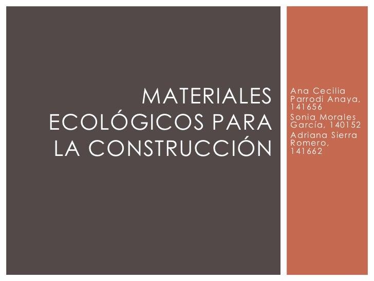 Ana Cecilia Parrodi Anaya, 141656<br />Sonia Morales García, 140152<br />Adriana Sierra Romero, 141662<br />Materiales eco...