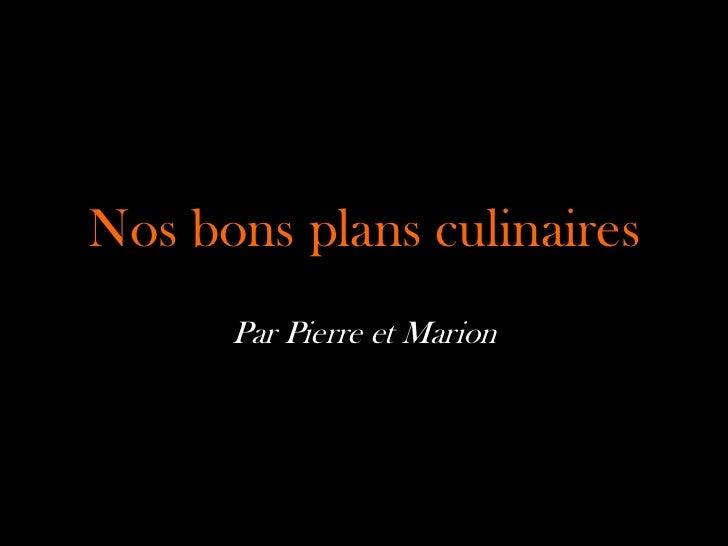 Nos bons plans culinaires      Par Pierre et Marion