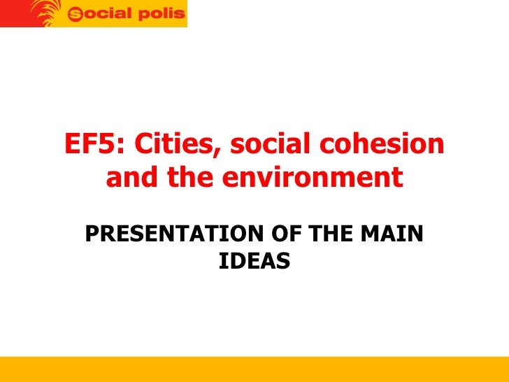 EF5: Cities, social cohesion and the environment PRESENTATION OF THE MAIN IDEAS