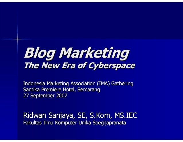 Blog MarketingThe New Era of CyberspaceIndonesia Marketing Association (IMA) GatheringSantika Premiere Hotel, Semarang27 S...