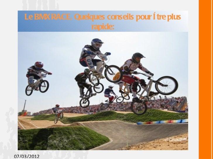 Le BMX RACE, Quelques conseils pour ê tre plus                      rapide:07/03/2012
