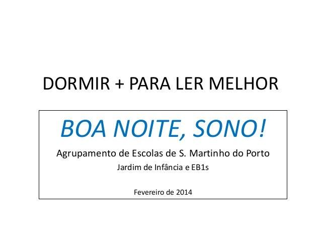 DORMIR + PARA LER MELHOR BOA NOITE, SONO! Agrupamento de Escolas de S. Martinho do Porto Jardim de Infância e EB1s Feverei...
