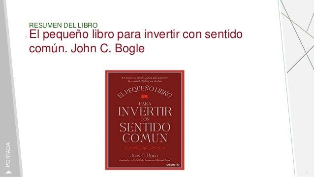 RESUMEN DEL LIBRO El peque�o libro para invertir con sentido com�n. John C. Bogle 1 PORTADA