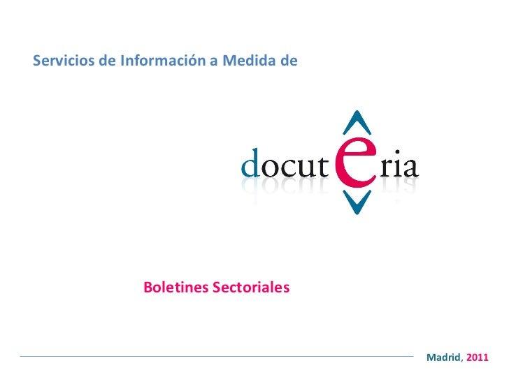 Servicios de Información a Medida de Boletines Sectoriales <ul><ul><li>Madrid ,  2011 </li></ul></ul>