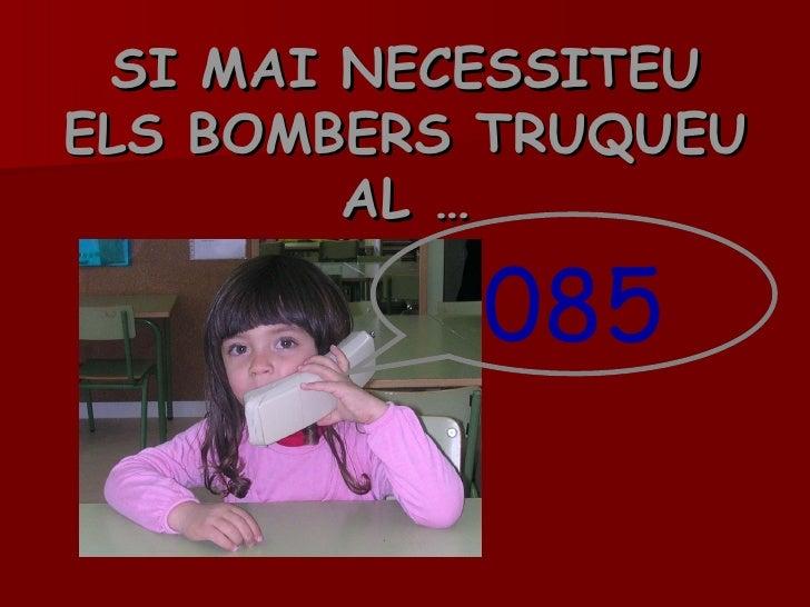 SI MAI NECESSITEU ELS BOMBERS TRUQUEU AL … 085