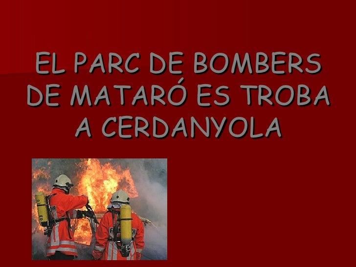 EL PARC DE BOMBERS DE MATARÓ ES TROBA A CERDANYOLA