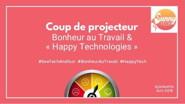 Coup de projecteur Bonheur au Travail & « Happy Technologies » #SeaTechAndSun #BonheurAuTravail #HappyTech @julieartis Jui...