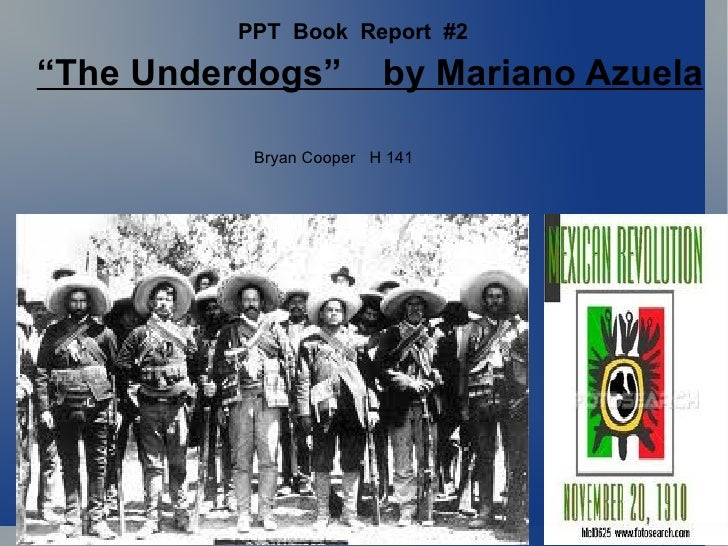 """"""" The Underdogs""""  by Mariano Azuela Bryan Cooper  H 141 PPT  Book  Report  #2"""