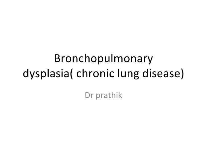 Bronchopulmonary dysplasia( chronic lung disease) Dr prathik