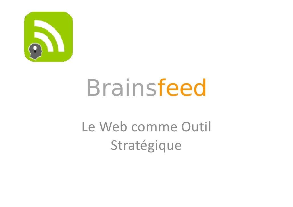 Brainsfeed B i f d LeWebcommeOutil Le Web comme Outil     Stratégique           gq